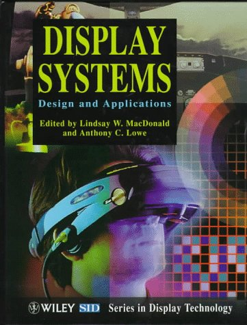 Display Systems: Design and Applications: MacDonald, L. W. (Editor)/ Lowe, Anthony C. (Editor)/ ...