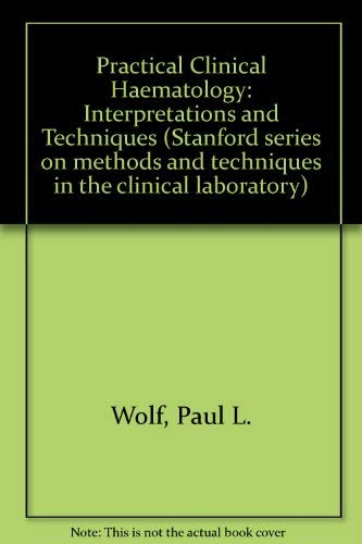 Practical Clinical Haematology: Interpretations and Techniques (Stanford: Wolf, Paul L.,