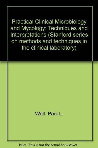 Practical Clinical Microbiology and Mycology: Techniques and: Wolf, Paul L.,