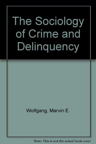 Sociology of Crime and Delinquency, 2nd Edition: Wolfgang, Marvin E.