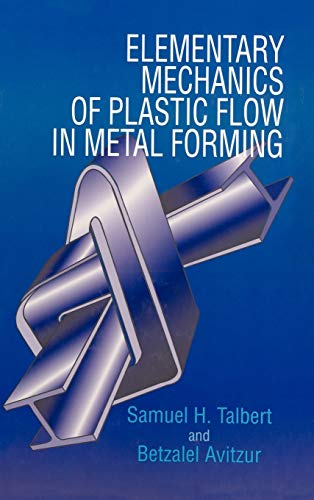 Elementary Mechanics of Plastic Flow in Metal Forming (Hardback): Samuel H. Talbert, Betzalel ...