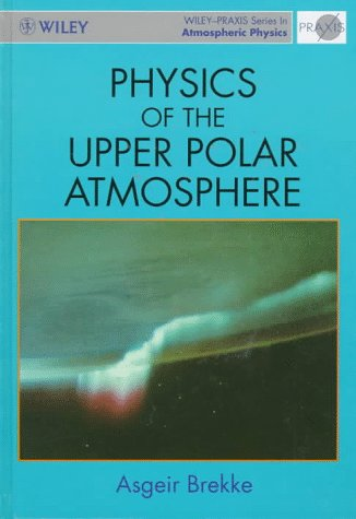 9780471960188: Physics of the Upper Polar Atmosphere (Wiley-Praxis Series in Atmospheric Physics)