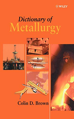Dictionary of Metallurgy (Hardback): Colin D. Brown