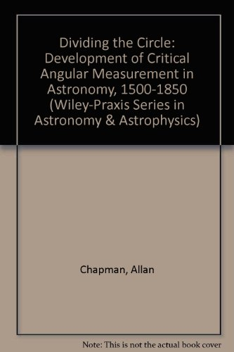 9780471961697: Dividing the Circle: Development of Critical Angular Measurement in Astronomy, 1500-1850 (Wiley-Praxis Series in Astronomy & Astrophysics)