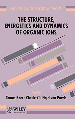 9780471962410: The Structure, Energetics and Dynamics of Organic Ions (Wiley Series In Ion Chemistry and Physics)
