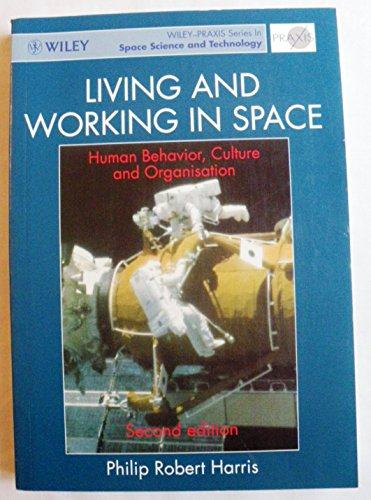9780471962564: Living and Working in Space: Human Behavior, Culture and Organization (Wiley-Praxis Series in Space Science and Technology)