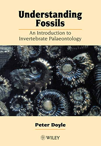Understanding Fossils: An Introduction to Invertebrate Palaeontology: Peter Doyle