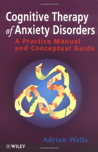 9780471964742: Cognitive Therapy of Anxiety Disorders: A Practice Manual and Conceptual Guide