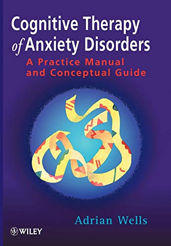 9780471964766: Cognitive Therapy of Anxiety Disorders: A Practice Manual And Conceptual Guide