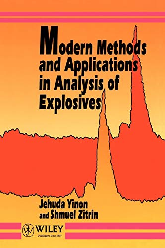 Modern Methods and Applications in Analysis of Explosives (Paperback): Jehuda Yinon, Shmuel Zitrin