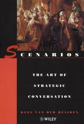 9780471966395: Scenarios: The Art of Strategic Conversation