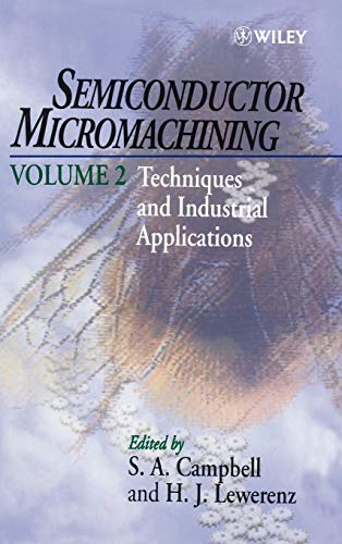 Semiconductor Micromachining, Techniques and Industrial Applications (Volume 2): Campbell, S. a., ...