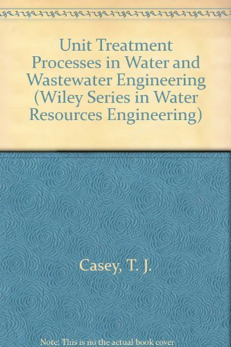 Unit Treatment Processes in Water and Wastewater Engineering (Wiley Series in Water Resources ...