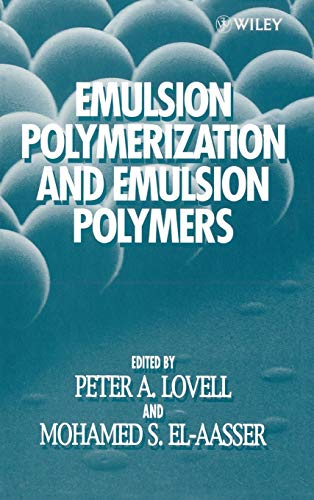 Emulsion Polymerization and Emulsion Polymers: Peter A. Lovell (Editor), Mohamed S. El-Aasser (...