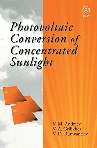 Photovoltaic Conversion of Concentrated Sunlight (Hardback): V. M. Andreev, V. A. Grilikhes, V. D. ...