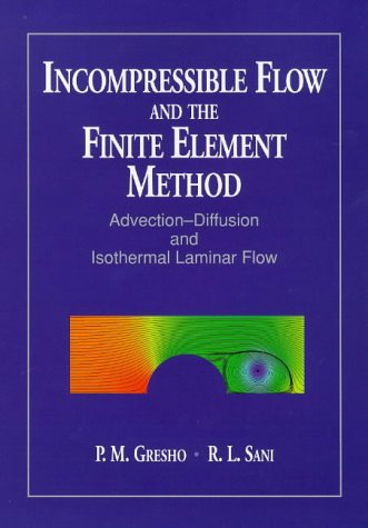 9780471967897: Incompressible Flow and the Finite Element Method: Incompressible Flow and the Finite Element Method & Advection-Diffusion and Isothermal Laminar Flow ... Flow & the Finite Element Method) (v. 1)