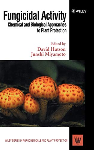 9780471968061: Fungicidal Activity: Chemical and Biological Approaches to Plant Protection (Wiley Series in Agrochemicals & Plant Protection)