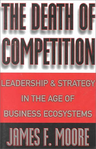 9780471968108: The Death of Competition - Leadership & Strategy in the Age of Business Ecosystems