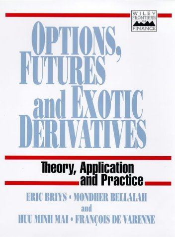 9780471969099: Options, Futures and Exotic Derivatives: Theory, Application and Practice (Frontiers in Finance Series)