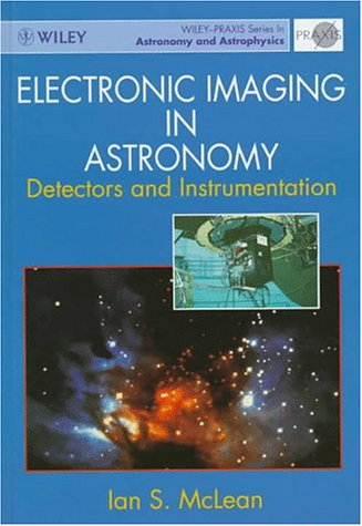 9780471969716: Electronic Imaging in Astronomy: Detectors and Instrumentation (Wiley-Praxis Series in Astronomy and Astrophysics)