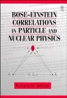 Bose-Einstein Correlations in Particle and Nuclear Physics: A Collection of Reprints: Weiner, ...