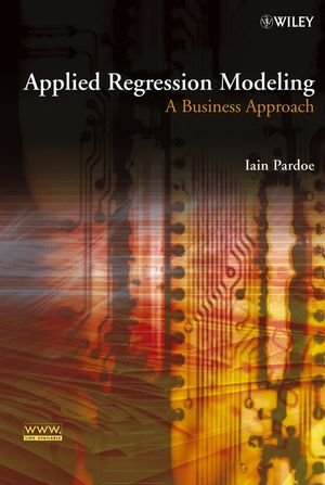 Applied Regression Modeling: A Business Approach: Iain Pardoe