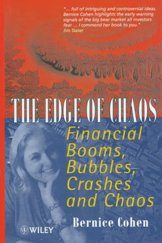 The Edge of Chaos: Financial Booms, Bubbles, Crashes and Chaos: Cohen, Bernice