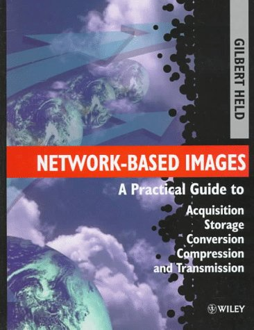 9780471973577: Network-Based Images: A Practical Guide to Acquisition, Storage, Conversion, Compression and Transmission