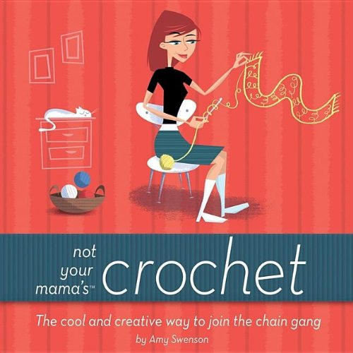 9780471973812: Not Your Mama's Crochet: The Cool and Creative Way to Join the Chain Gang