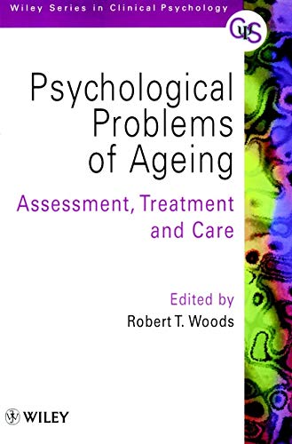 Psychological Problems of Ageing : Assessement, Treatment and Care: Woods, Robert T.