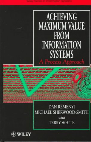 9780471975007: Achieving Maximum Value From Information Systems: A Process Approach