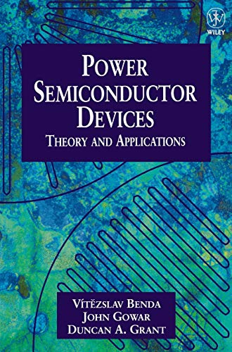 Power Semiconductor Devices: Theory and Applications: Benda, Vaitezslav; Gowar,
