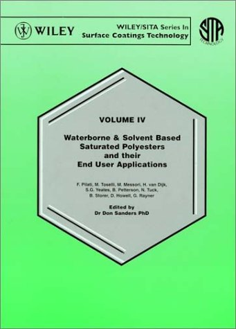 9780471978886: Waterborne and Solvent Based , Volume 4, Saturated Polyesters and their End User Applications