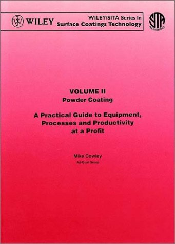 Powder Coating, Volume Ii, A Practical Guide To Equipment, Processes And Productivity At A Profit ...