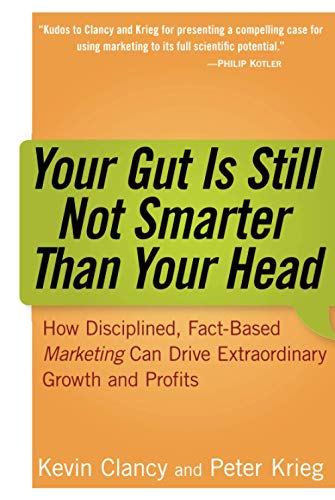 9780471979937: Your Gut Is Still Not Smarter Than Your Head: How Disciplined, Fact-based Martketing Can Drive Extraordinary Growth and Profits