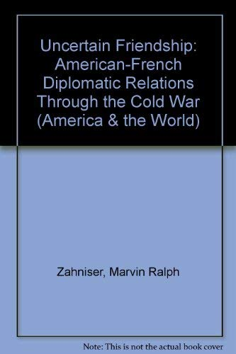 9780471981060: Uncertain Friendship: American-French Diplomatic Relations Through the Cold War (America & the World S.)