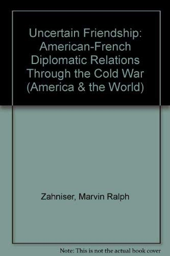 9780471981077: Uncertain Friendship: American-French Diplomatic Relations Through the Cold War (America & the World S.)
