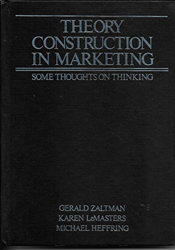 Theory Construction in Marketing: Some Thoughts on Thinking (Theories in marketing series) (0471981273) by Zaltman, Gerald; etc.