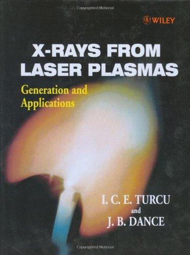 X-rays from Laser Plasmas: Generation and Applications (Hardback): I. C. E. Turcu, J. B. Dance