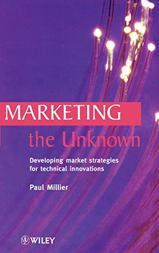 9780471986218: Marketing the Unknown: Developing Market Strategies for Technical Innovations