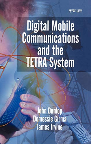 Digital Mobile Communications and the Terrestrial Trunked Radio Systems (TETRA) (Hardback): John ...