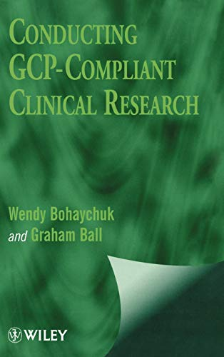 Conducting GCP-Compliant Clinical Research (Hardback): Wendy Bohaychuk, Graham Ball