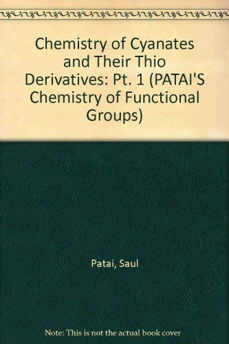 9780471994770: Patai Chemistry of Cyanates and Their Thio Derivatives (PATAI'S Chemistry of Functional Groups) (Pt. 1)
