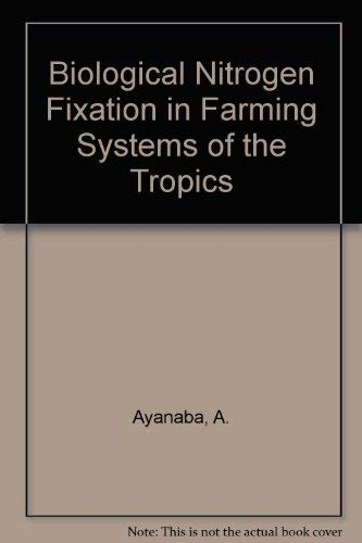 Biological Nitrogen Fixation in Farming Systems of the Tropics.: Ayanaba, A.; Dart, P. J.