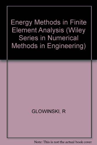 Energy Methods in Finite Element Analysis (Wiley: Glowinski, R., etc.