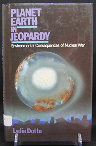 Planet Earth in Jeopardy: Environmental Consequences of Nuclear War: Dotto, Lydia