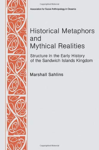 9780472027217: Historical Metaphors and Mythical Realities: Structure in the Early History of the Sandwich Islands Kingdom (Canada, Origins and Options) (No 1)