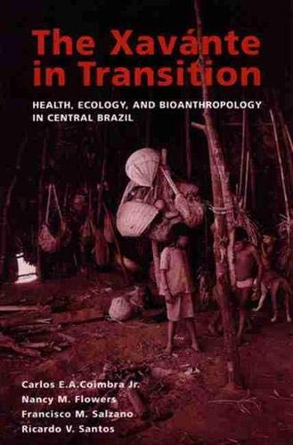 The Xavante in Transition: Health, Ecology, and: Coimbra Jr., Carlos