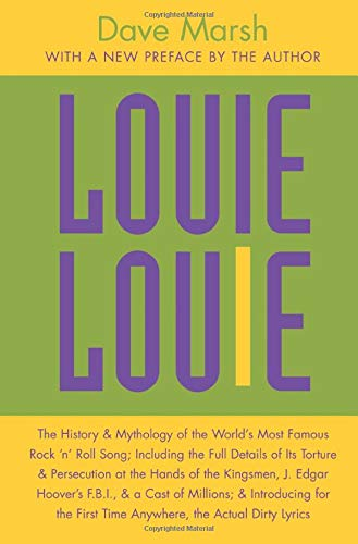 9780472030231: Louie Louie: The History and Mythology of the World's Most Famous Rock 'n Roll Song; Including the Full Details of Its Torture and Persecution at the ... Introducing for the First Time Anywhere, the
