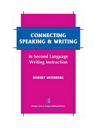 9780472030323: Connecting Speaking & Writing in Second Language Writing Instruction (The Michigan Series on Teaching Multilingual Writers)